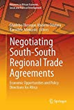Negotiating South-South Regional Trade Agreements: Economic Opportunities and Policy Directions for Africa (Advances in African Economic, Social and Political Development)