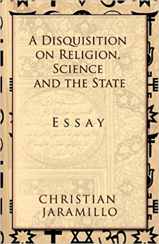 a disquisition on religion science and the state christian  a disquisition on religion science and the state christian jaramillo   amazoncom books