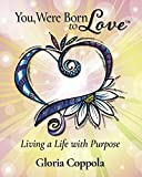 You, Were Born to Love: Living a Life With Purpose