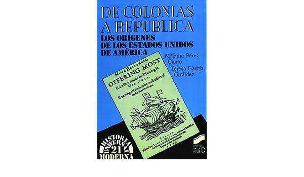 de Colonias a Republica (Historia Universal) (Spanish Edition): M. Pilar Perez Canto, Maria Pilar Perez Canto: 9788477382782: Amazon.com: Books