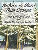Nature Is More Than Stones: the Life and Art of Ruth Peterson Baker, Ruth Baker, 1482700336