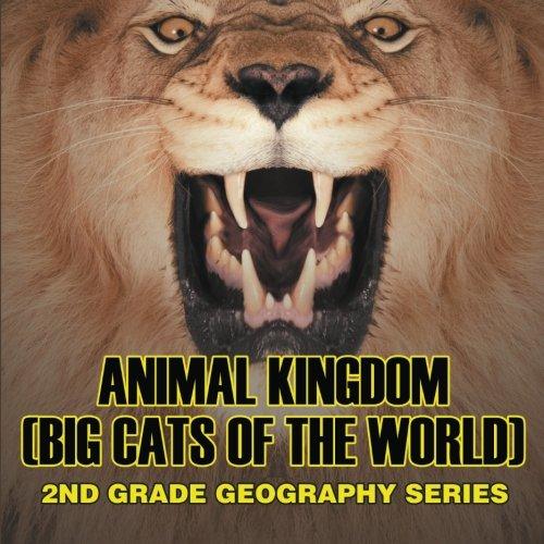 Animal Kingdom (Big Cats of the World) : 2nd Grade Geography Series pdf epub