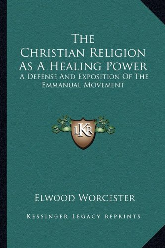 The Christian Religion As A Healing Power: A Defense And Exposition Of The Emmanual Movement pdf epub