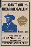 Can't You Hear Me Callin': The Life of Bill Monroe, Father of Bluegrass, Richard Smith, Richard D. Smith, 0306810549