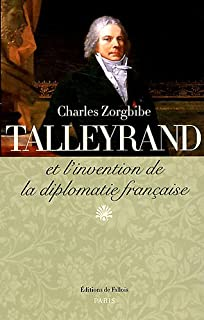 Talleyrand et l'invention de la diplomatie française, Zorgbibe, Charles