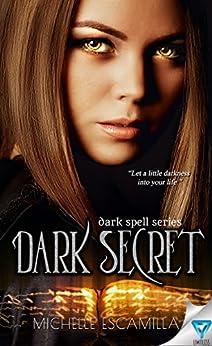 Dark Secret (Dark Spell Series Book 1) by [Escamilla, Michelle]