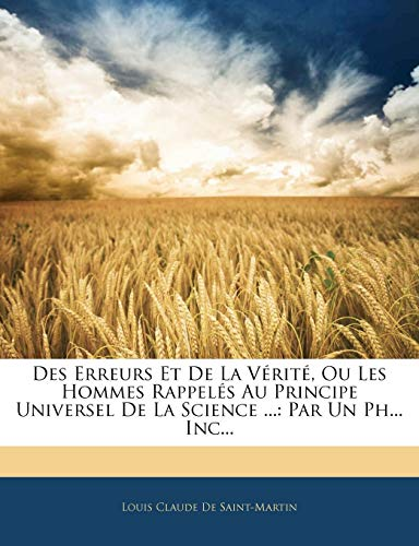 Des Erreurs Et De La Vérité, Ou Les Hommes Rappelés Au Principe Universel De La Science ...: Par Un Ph... Inc... (French Edition)