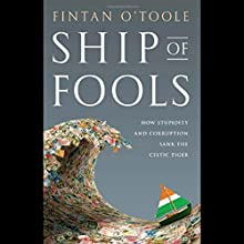 Ship of Fools: How Stupidity and Corruption Sank the Celtic Tiger Audiobook by Fintan O'Toole Narrated by Roger Clark