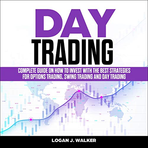 Day Trading: Complete Guide on How to Invest with the Best Strategies for Options Trading, Swing Trading and Day Trading (The Best Option Trading Strategy)