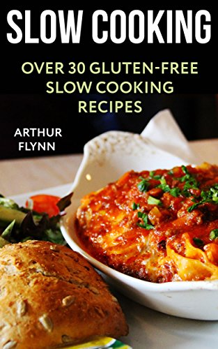 Slow Cooking: Over 30 Gluten-Free Slow Cooking Recipes by Arthur  Flynn