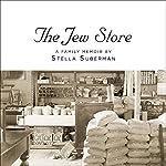 The Jew Store: A Family Memoir | Stella Suberman