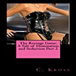 The Revenge Game, Part 2: A Tale of Domination and Seduction   C. Kross