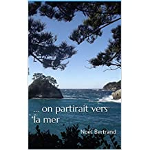 … on partirait vers la mer (French Edition)