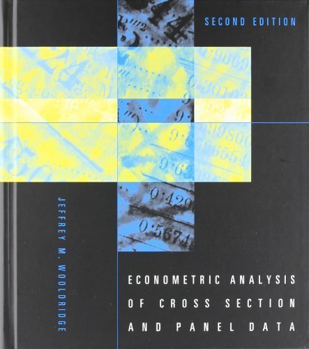 By Jeffrey M. Wooldridge: Econometric Analysis of Cross Section and Panel Data, 2nd Edition Second (2nd) Edition