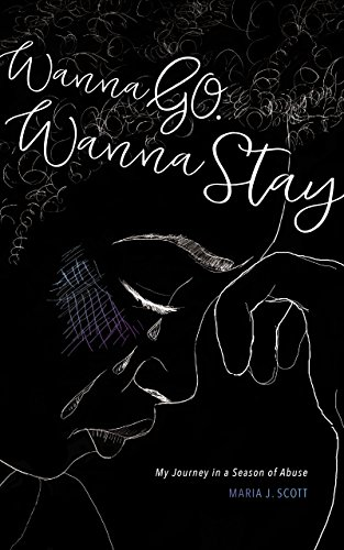 Search : Wanna Go. Wanna Stay: My Journey in a Season of Abuse