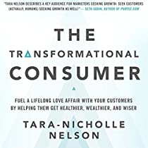 THE TRANSFORMATIONAL CONSUMER: FUEL A LIFELONG LOVE AFFAIR WITH YOUR CUSTOMERS