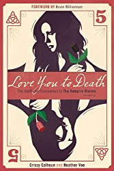 Love You to Death - Season 5 (Unofficial Companions to The Vampire Diaries, The)