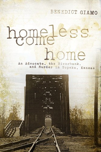 Homeless Come Home: An Advocate, the Riverbank, and Murder in Topeka, Kansas by Benedict Giamo - Mall Topeka
