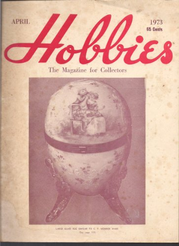 Hobbies: The Magazine for Collectors -Apr 1973: Glass Eggs / Early Gramaphone Co Labels / Tricky Pony Bank / Penhallow Coat of Arms / Belgian Wonder Clock / Masonic Buttons..and More