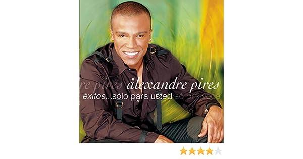 Alexandre Pires Exitos Solo Para Usted Amazon Com Music