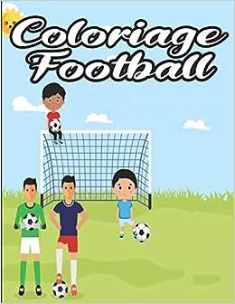 Amazon Fr Coloriage Football Joli Cadeau Pour Enfants Cadeau Pour Footballeur Livre De Coloriage De Football Pour Les Enfants Grand Livre De Coloriage Du Foot 20 Croquis