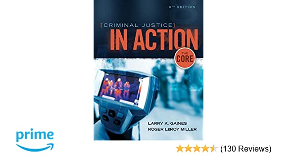 Criminal Justice In Action The Core Larry K Gaines Roger Leroy