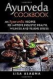 Ayurveda cookbook: An Ayurvedic Recipes To Improve Holistic Health, Welness And Relieve Stress