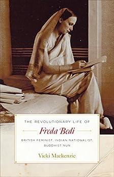 Download for free The Revolutionary Life of Freda Bedi: British Feminist, Indian Nationalist, Buddhist Nun