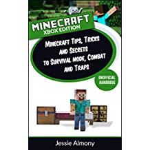Minecraft: Minecraft Tips, Tricks and Secrets to Survival Mode, Combat and Traps Xbox 360 and Xbox One Edition
