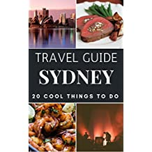Sydney 2018 : 20 Cool Things to do during your Trip to Sydney: Top 20 Local Places You Can't Miss! (Travel Guide Sydney- Australia)