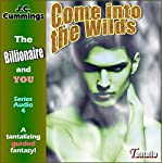 Come into the Wilds: A Tantalizing Guided Fantasy: The Billionaire and You, Book 3 | J.C. Cummings
