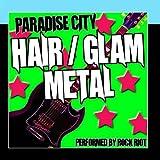 Paradise City - Hair/Glam Metal Anthems
