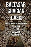 Baltasar Gracian (4 Libros): Oráculo manual y arte de la prudencia, El Héroe, El político, El discreto