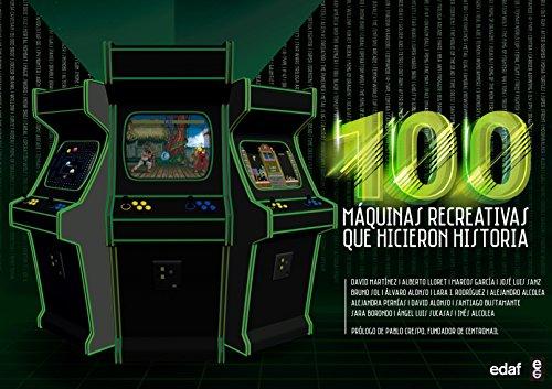 100 maquinas recreativas que hicieron historia (Spanish Edition)