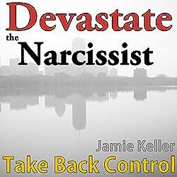 Devastate the Narcissist: Take Back Control