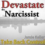 Devastate the Narcissist: Take Back Control: Transcend Mediocrity, Book 172 | Jamie Keller