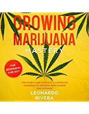 Growing Marijuana Mastery: The Easiest and Complete Illustrated Handbook to Growing Weed Indoor and Outdoor - Your Weed Growers Guide with Secrets for Big Buds Harvest