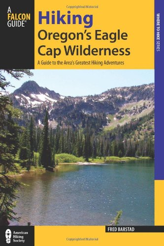 Download Hiking Oregon's Eagle Cap Wilderness: A Guide To The Area's Greatest Hiking Adventures (Regional Hiking Series) PDF