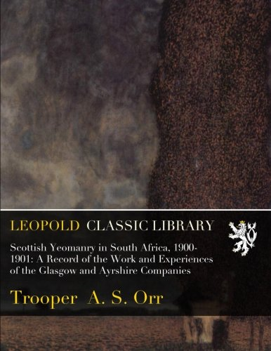 Download Scottish Yeomanry in South Africa, 1900-1901: A Record of the Work and Experiences of the Glasgow and Ayrshire Companies PDF