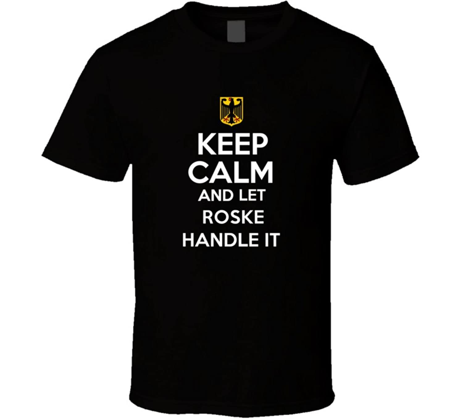 Keep Calm and Let Roske Handle it Germany Coat of Arms T Shirt