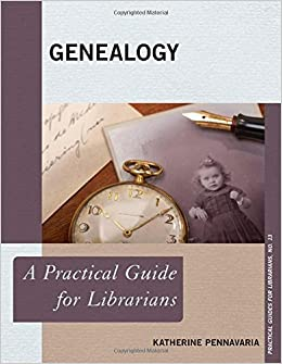 Genealogy: A Practical Guide for Librarians (Practical Guides for Librarians)