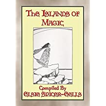 THE ISLANDS OF MAGIC - 34 children's fairy tales from the Azore Islands: Ancient Atlantean Folklore