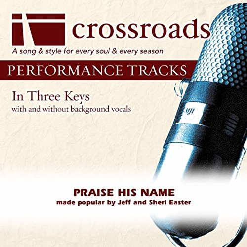 Praise His Name (Made Popular by Jeff & Sheri Easter) [Performance Track] ()