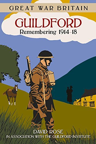 Great War Britain Guildford: Remembering 1914-18 by Dave Rose - Guildford Store 3