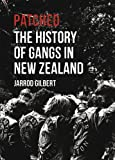 "Jarrod Gilbert, ""Patched: The History of Gangs in New Zealand"" (Auckland UP, 2013)"
