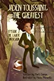 Jaden Toussaint, the Greatest Episode 2: The Ladek Invasion (Volume 2)