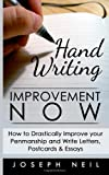 Handwriting Improvement Now: How to Drastically Improve Your Penmanship and Write Letters, Postcards and Essays, Joseph Neil, 1497568919