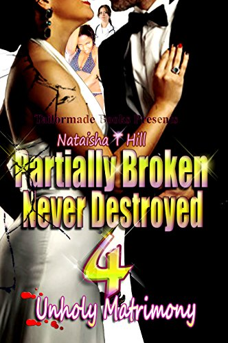 Book: Partially Broken Never Destroyed 4 - Unholy Matrimony by Nataisha T Hill