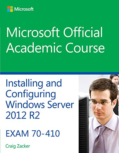 410 System (70-410 Installing & Configuring Windows Server 2012 R2 (Microsoft Official Academic Course))