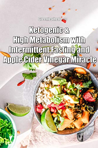 Ketogenic & High Metabolism with Intermittent Fasting and Apple Cider Vinegar Miracle by Greenleatherr